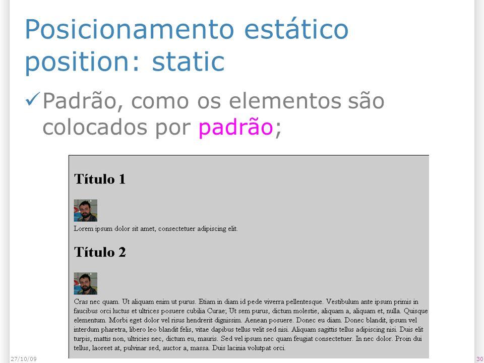 Posicionamento estático position: static Padrão, como os elementos são colocados por padrão; 3027/10/09