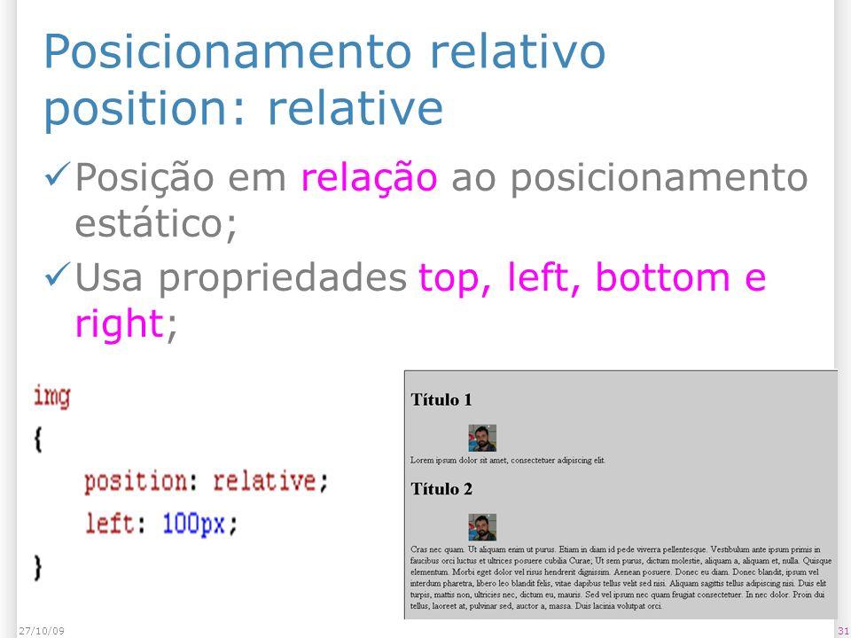 Posicionamento relativo position: relative Posição em relação ao posicionamento estático; Usa propriedades top, left, bottom e right; 3127/10/09