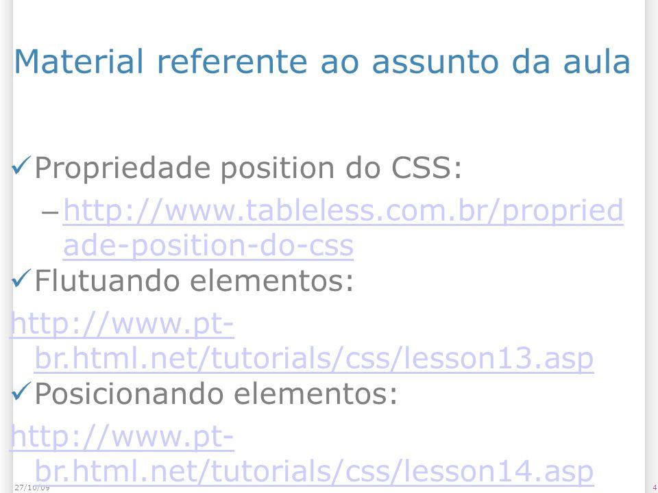 3527/10/09 Próximas aulas de CSS CSS Posicionamento: layouts; Menus, Botões e Forms.