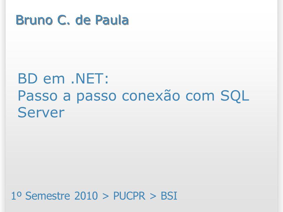 BD em.NET: Passo a passo conexão com SQL Server 1º Semestre 2010 > PUCPR > BSI Bruno C. de Paula