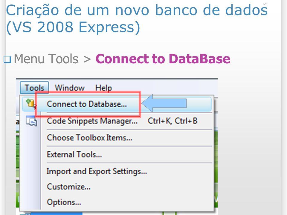 Criação de um novo banco de dados (VS 2008 Express) Menu Tools > Connect to DataBase 14