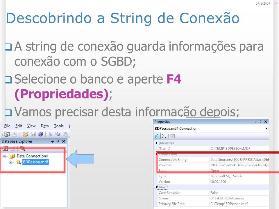 Descobrindo a String de Conexão A string de conexão guarda informações para conexão com o SGBD; Selecione o banco e aperte F4 (Propriedades); Vamos precisar desta informação depois; 20 14/1/2014