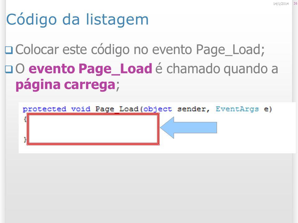 Código da listagem Colocar este código no evento Page_Load; O evento Page_Load é chamado quando a página carrega; 36 14/1/2014