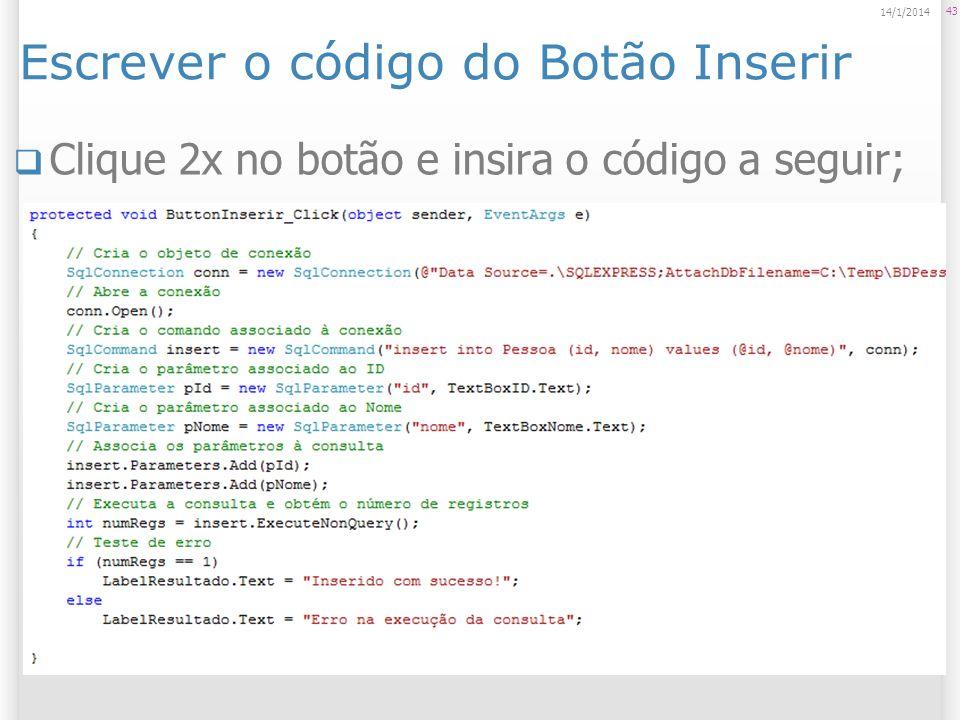 Escrever o código do Botão Inserir Clique 2x no botão e insira o código a seguir; 43 14/1/2014