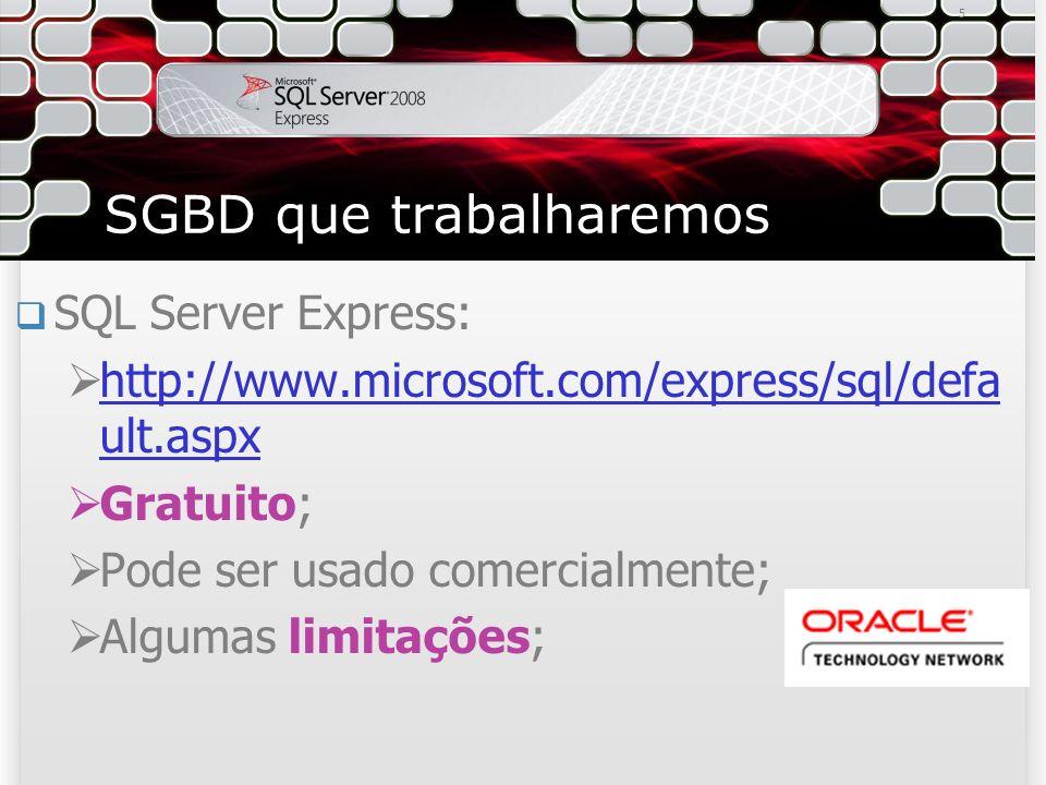 SGBD que trabalharemos SQL Server Express: http://www.microsoft.com/express/sql/defa ult.aspx http://www.microsoft.com/express/sql/defa ult.aspx Gratuito; Pode ser usado comercialmente; Algumas limitações; 5
