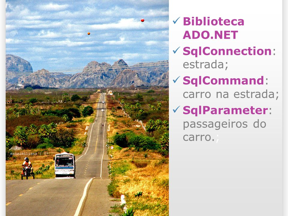 Biblioteca ADO.NET SqlConnection: estrada; SqlCommand: carro na estrada; SqlParameter: passageiros do carro.;