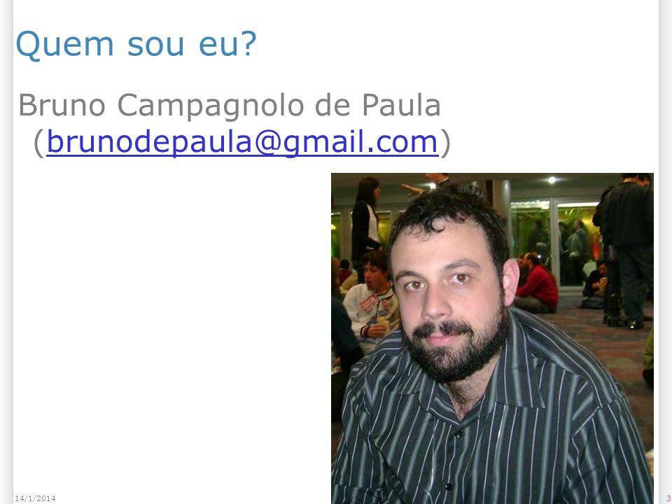 314/1/2014 Quem sou eu? Bruno Campagnolo de Paula (brunodepaula@gmail.com)brunodepaula@gmail.com