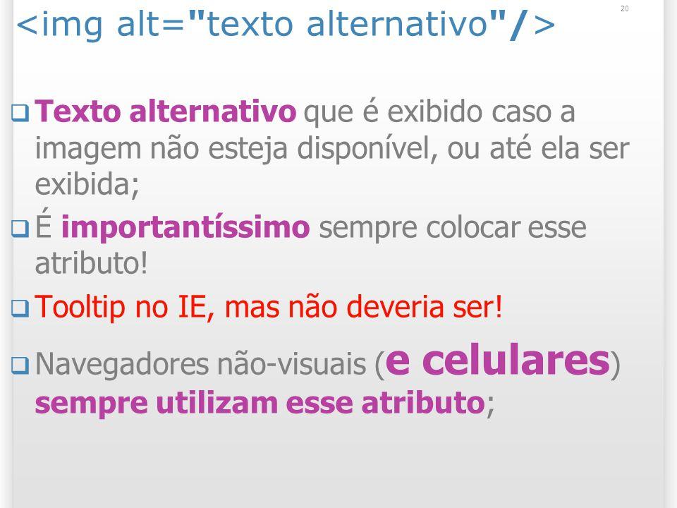 20 Texto alternativo que é exibido caso a imagem não esteja disponível, ou até ela ser exibida; É importantíssimo sempre colocar esse atributo! Toolti