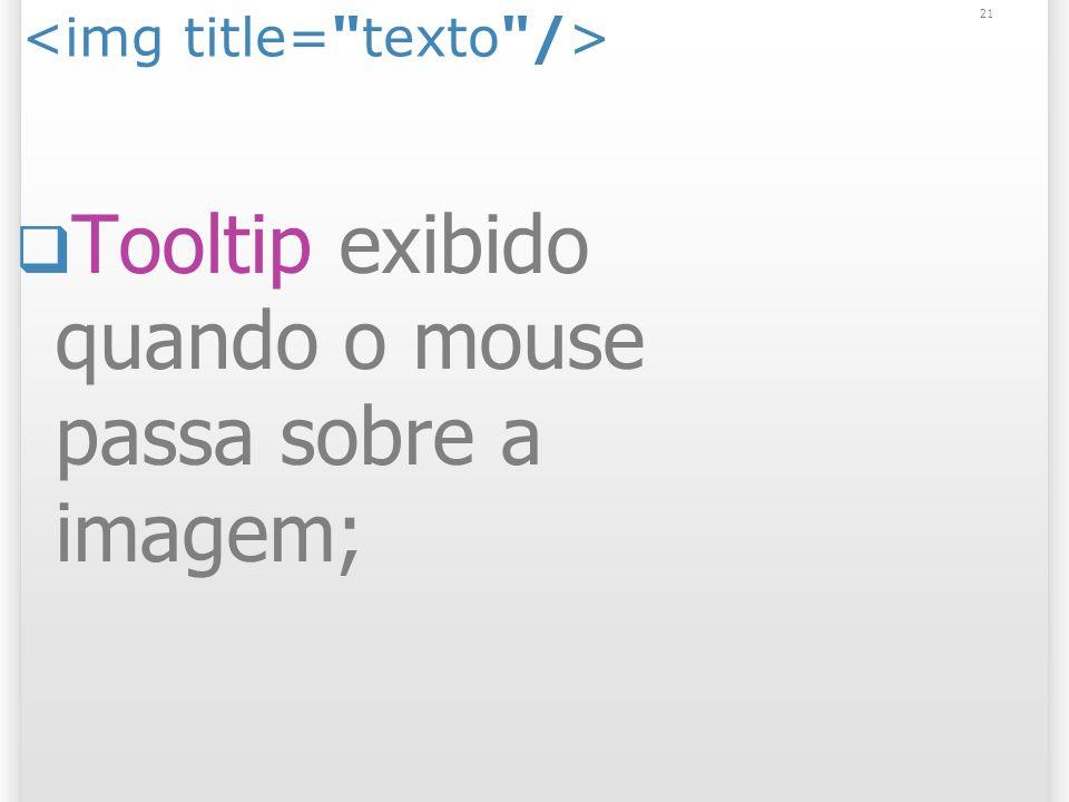 21 Tooltip exibido quando o mouse passa sobre a imagem;