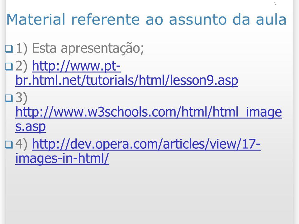 3 Material referente ao assunto da aula 1) Esta apresentação; 2) http://www.pt- br.html.net/tutorials/html/lesson9.asphttp://www.pt- br.html.net/tutor