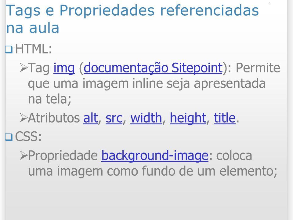 4 Tags e Propriedades referenciadas na aula HTML: Tag img (documentação Sitepoint): Permite que uma imagem inline seja apresentada na tela;imgdocument