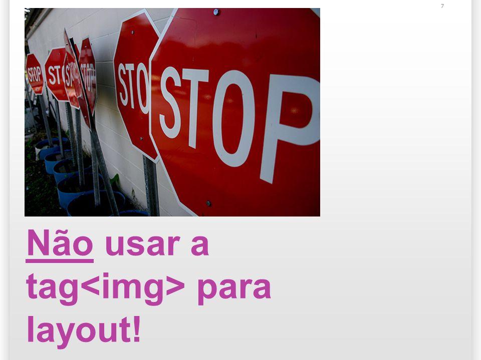 8 A tag Permite que uma imagem inline seja apresentada na tela; Atributos obrigatórios: src: caminho separado por / e..; alt: texto de representação alternativa mostrado caso a imagem não apareça.