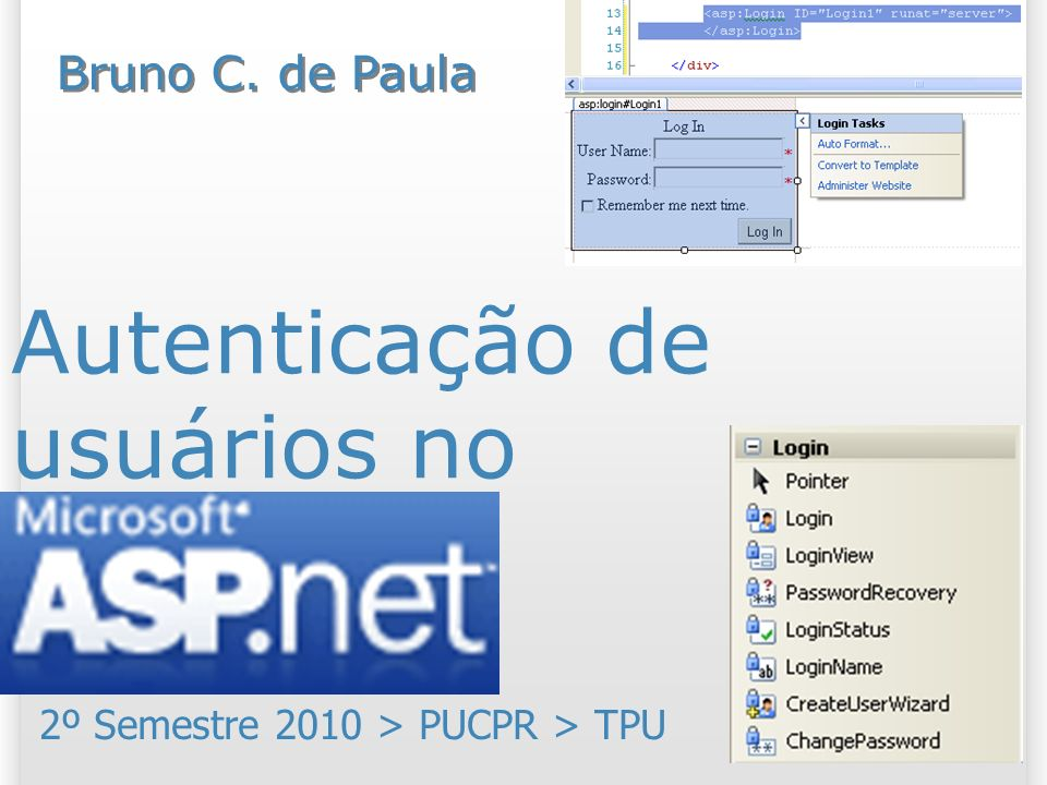 Resumo da aula O objetivo de hoje é conhecer os padrões web do ASP.NET relacionados à autenticação de usuários (login) e segurança; A autenticação e segurança de pastas, papéis e usuários é parte integrante do framework ASP.NET.