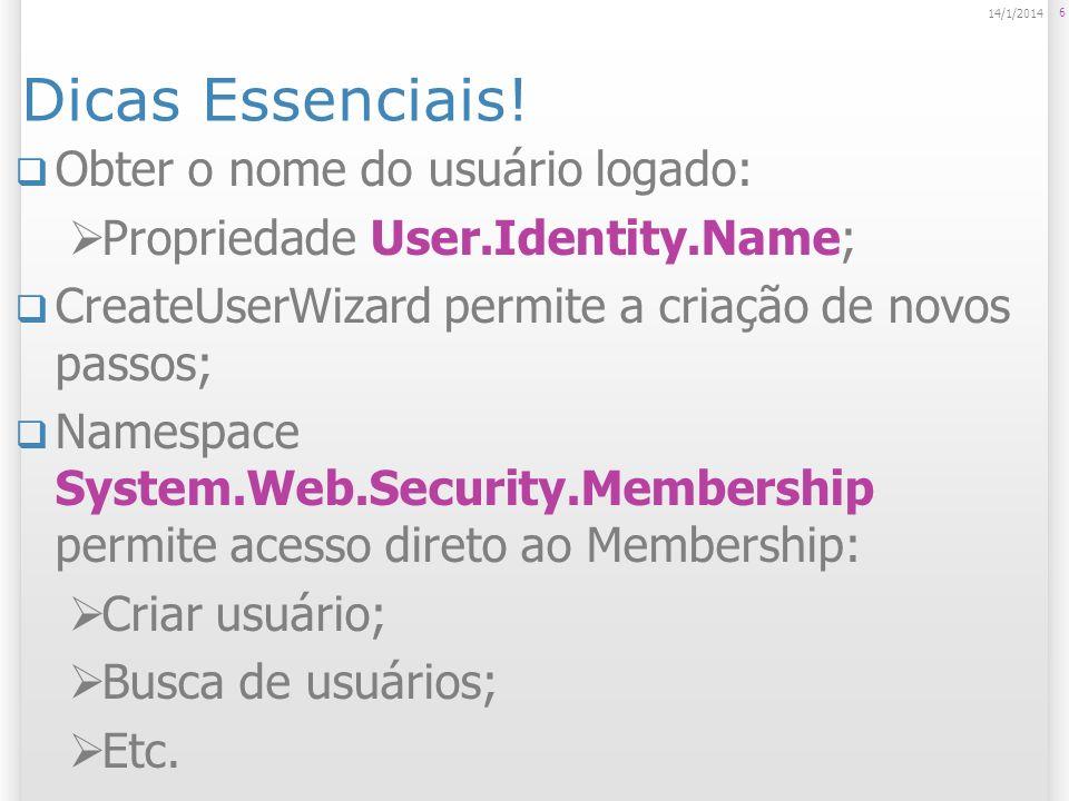 Dicas Essenciais! Obter o nome do usuário logado: Propriedade User.Identity.Name; CreateUserWizard permite a criação de novos passos; Namespace System