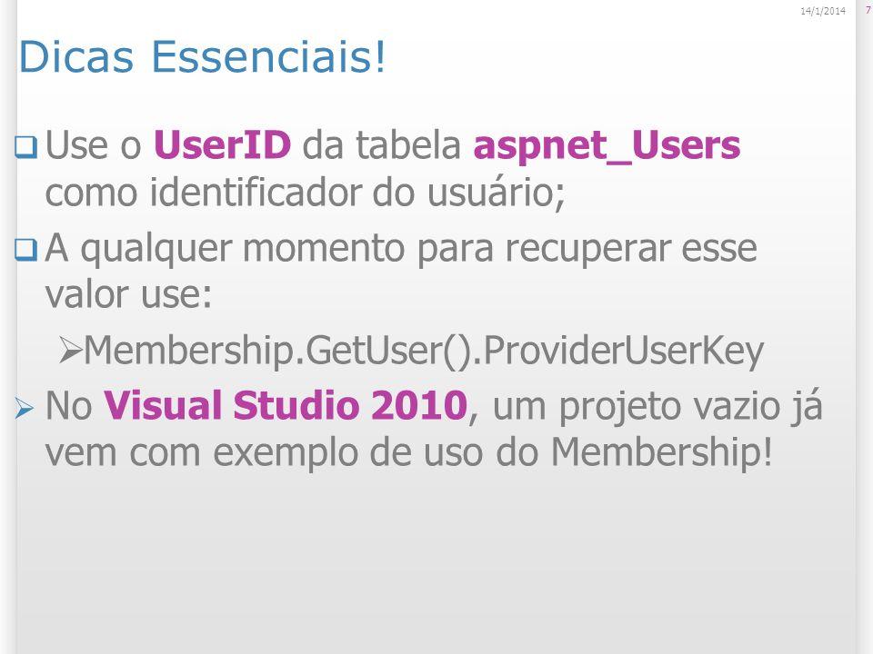Dicas Essenciais! Use o UserID da tabela aspnet_Users como identificador do usuário; A qualquer momento para recuperar esse valor use: Membership.GetU