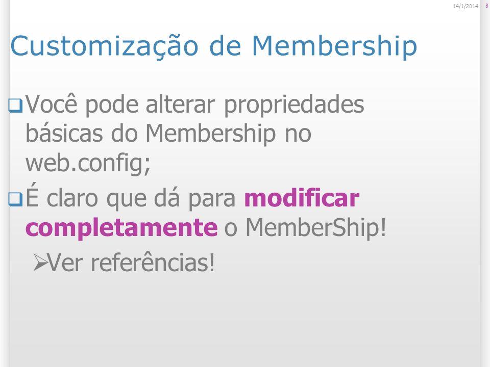 Customização de Membership Você pode alterar propriedades básicas do Membership no web.config; É claro que dá para modificar completamente o MemberShi