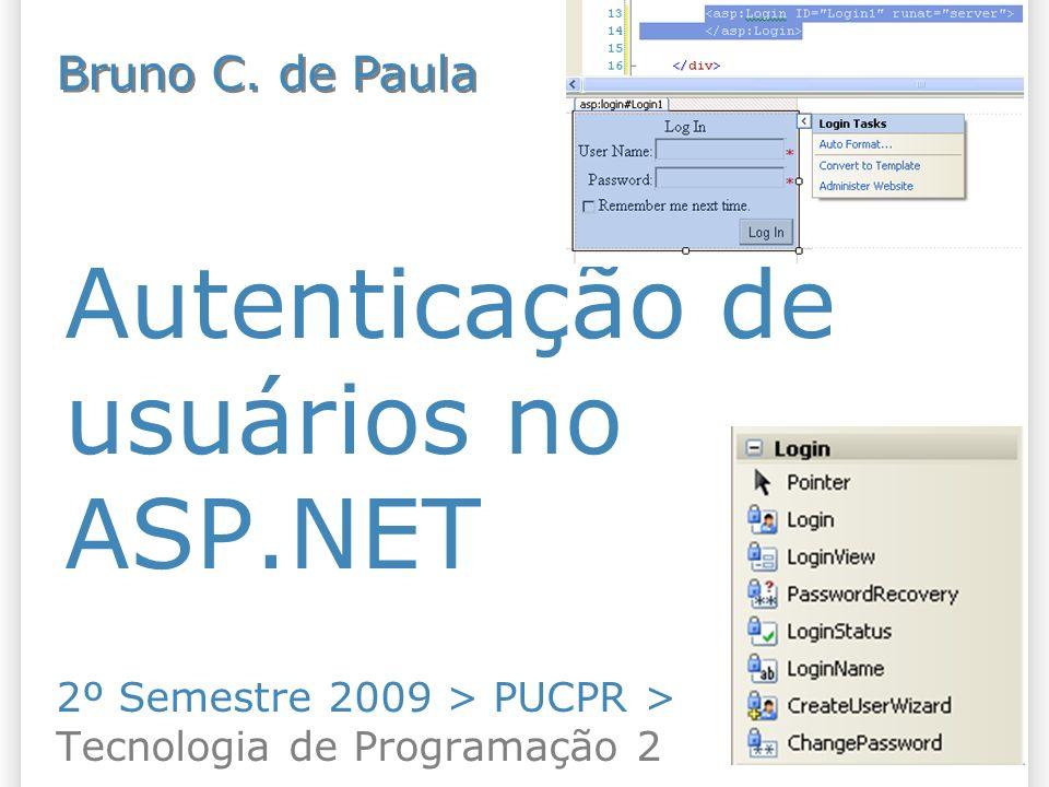 Autenticação de usuários no ASP.NET 2º Semestre 2009 > PUCPR > Tecnologia de Programação 2 Bruno C.