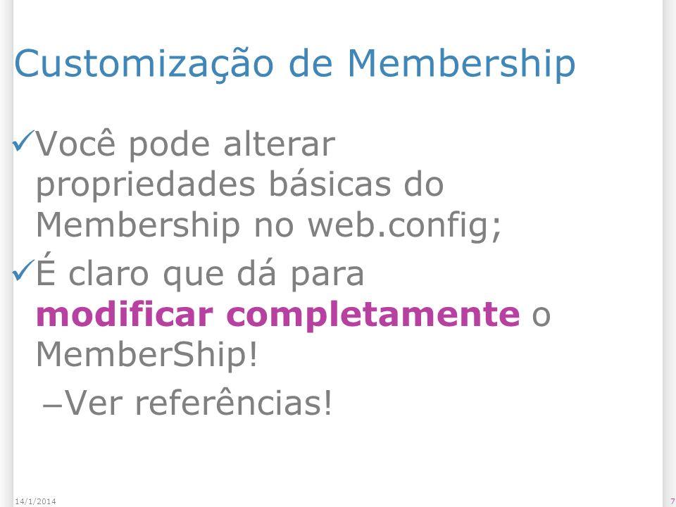 Customização de Membership Você pode alterar propriedades básicas do Membership no web.config; É claro que dá para modificar completamente o MemberShip.