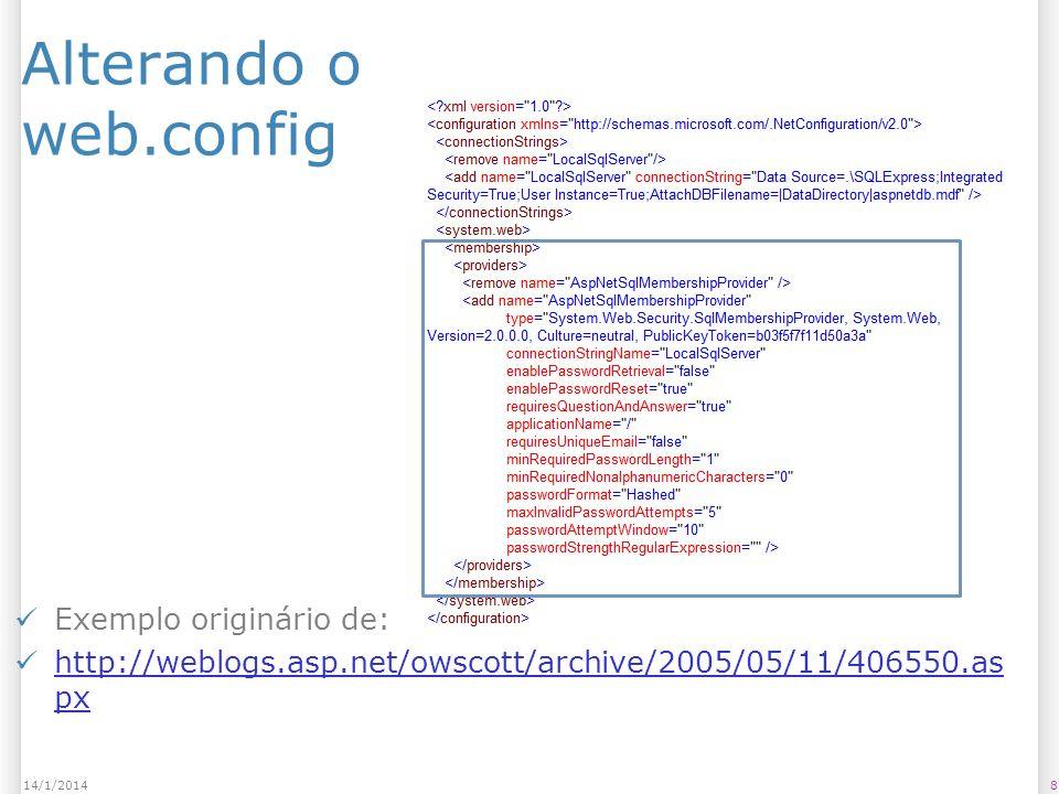 Alterando o web.config Exemplo originário de: http://weblogs.asp.net/owscott/archive/2005/05/11/406550.as px http://weblogs.asp.net/owscott/archive/2005/05/11/406550.as px 814/1/2014