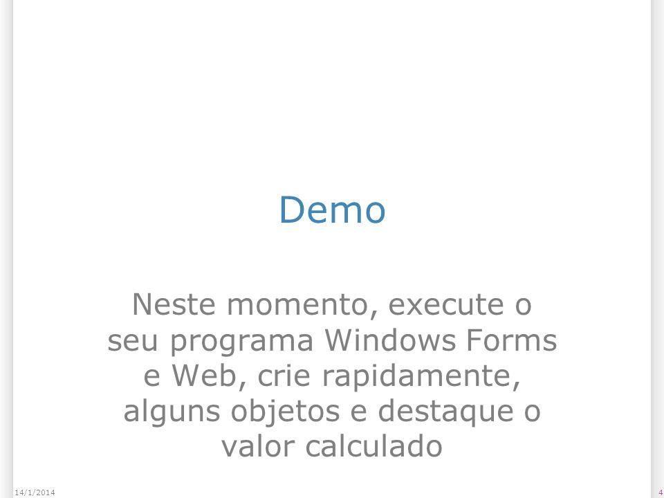 Demo Neste momento, execute o seu programa Windows Forms e Web, crie rapidamente, alguns objetos e destaque o valor calculado 414/1/2014