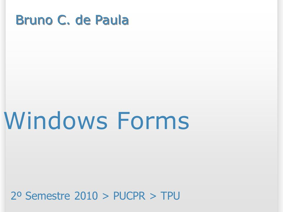 Windows Forms 2º Semestre 2010 > PUCPR > TPU Bruno C. de Paula