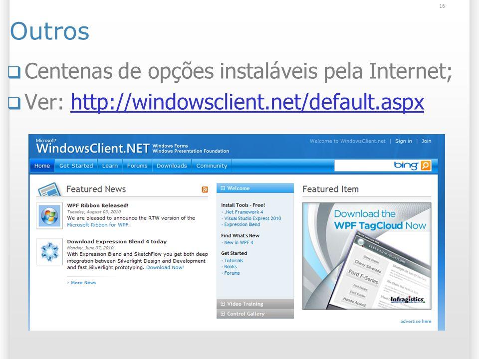 16 Outros Centenas de opções instaláveis pela Internet; Ver: http://windowsclient.net/default.aspxhttp://windowsclient.net/default.aspx