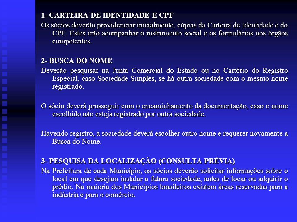 1- CARTEIRA DE IDENTIDADE E CPF Os sócios deverão providenciar inicialmente, cópias da Carteira de Identidade e do CPF. Estes irão acompanhar o instru