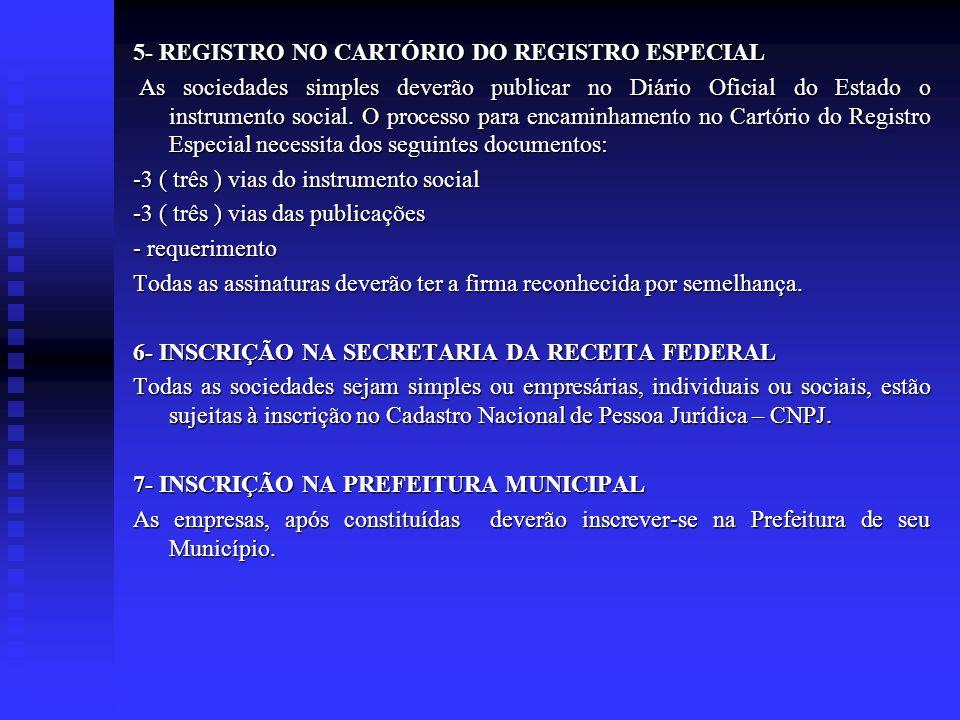 5- REGISTRO NO CARTÓRIO DO REGISTRO ESPECIAL As sociedades simples deverão publicar no Diário Oficial do Estado o instrumento social. O processo para