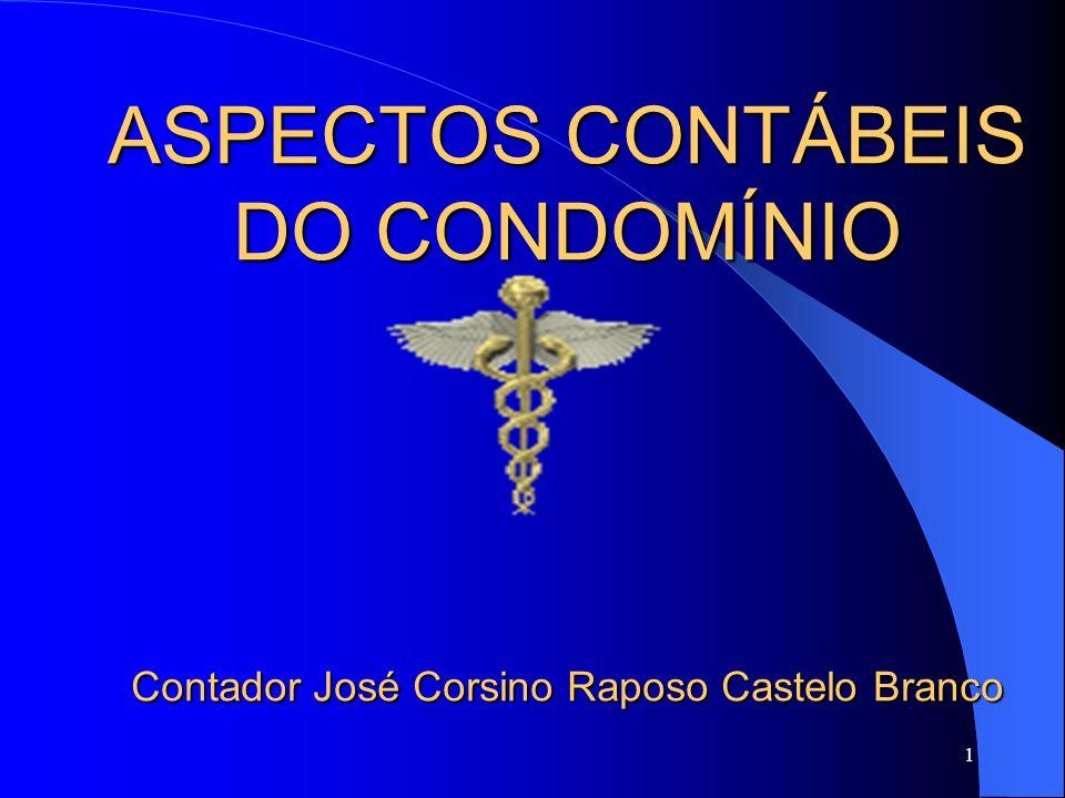 1 ASPECTOS CONTÁBEIS DO CONDOMÍNIO Contador José Corsino Raposo Castelo Branco