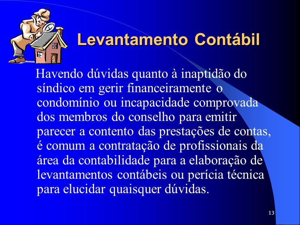 12 Análise dos Demonstrativos De acordo com a Lei dos Condomínios, a competência para analisar os demonstrativos contábeis e financeiros enviados pelo