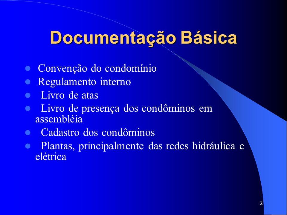 2 Documentação Básica Convenção do condomínio Regulamento interno Livro de atas Livro de presença dos condôminos em assembléia Cadastro dos condôminos Plantas, principalmente das redes hidráulica e elétrica