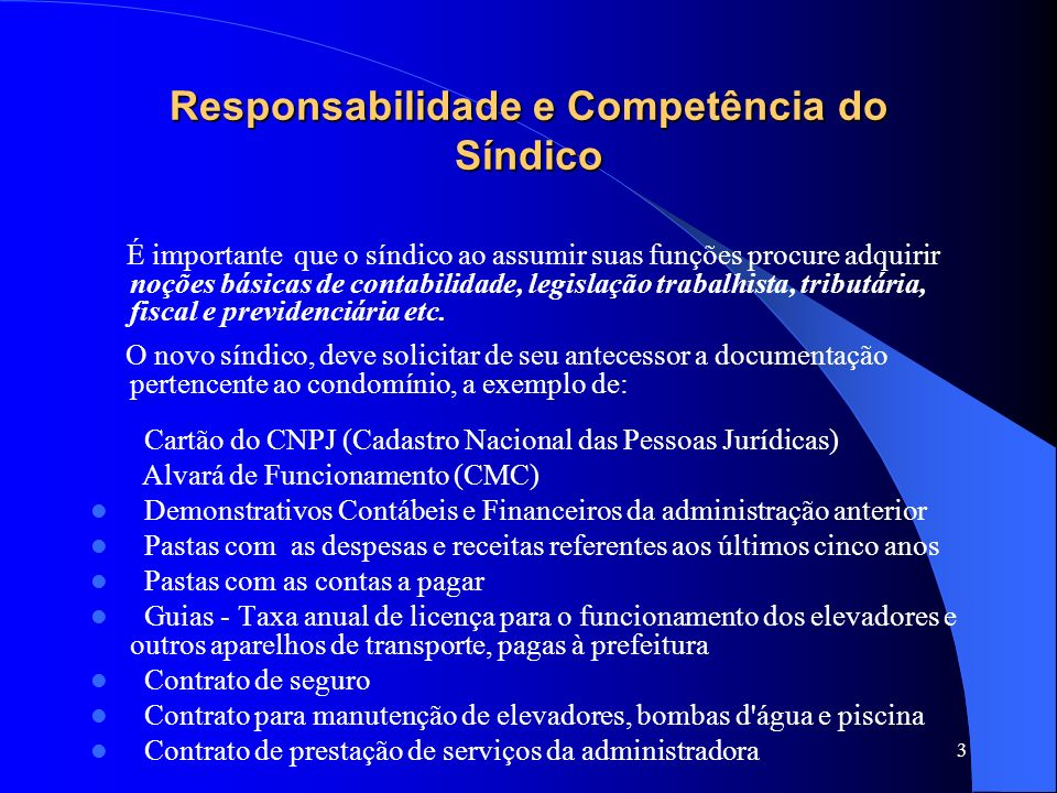 3 Responsabilidade e Competência do Síndico É importante que o síndico ao assumir suas funções procure adquirir noções básicas de contabilidade, legislação trabalhista, tributária, fiscal e previdenciária etc.