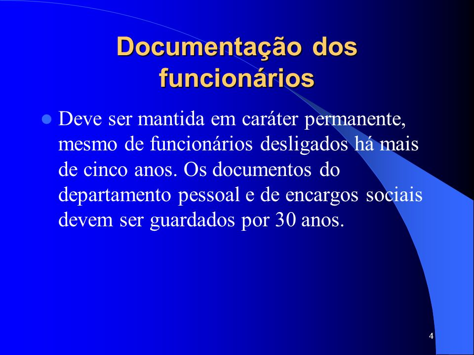4 Documentação dos funcionários Deve ser mantida em caráter permanente, mesmo de funcionários desligados há mais de cinco anos.