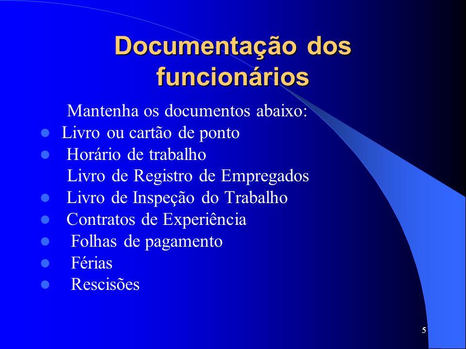 5 Documentação dos funcionários Mantenha os documentos abaixo: Livro ou cartão de ponto Horário de trabalho Livro de Registro de Empregados Livro de Inspeção do Trabalho Contratos de Experiência Folhas de pagamento Férias Rescisões