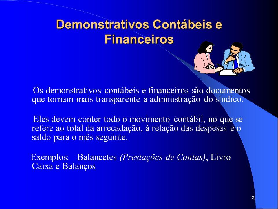 8 Demonstrativos Contábeis e Financeiros Os demonstrativos contábeis e financeiros são documentos que tornam mais transparente a administração do síndico.