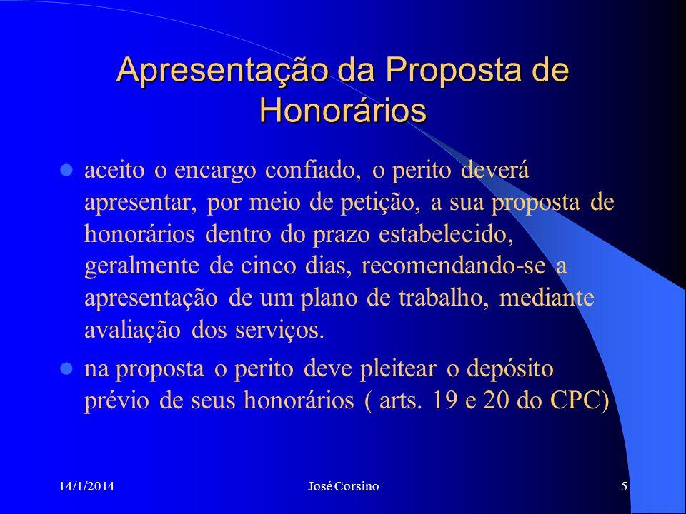 14/1/2014José Corsino4 PROPOSTA DE HONORÁRIOS Fatores a serem considerados: a relevância, o vulto e a complexidade dos serviços a executar; as horas q