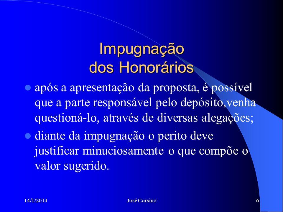 14/1/2014José Corsino5 Apresentação da Proposta de Honorários aceito o encargo confiado, o perito deverá apresentar, por meio de petição, a sua propos