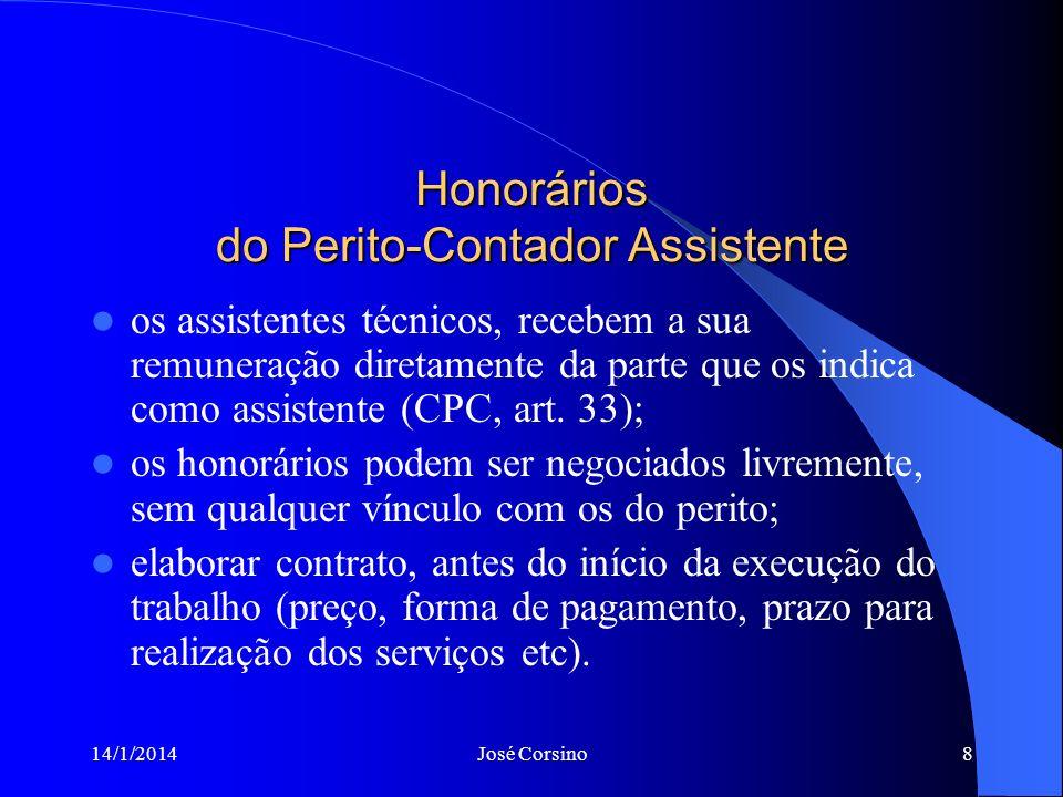 14/1/2014José Corsino8 Honorários do Perito-Contador Assistente os assistentes técnicos, recebem a sua remuneração diretamente da parte que os indica como assistente (CPC, art.
