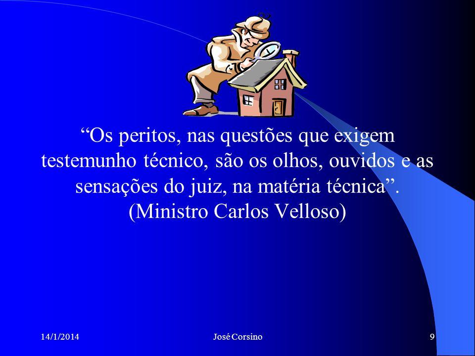 14/1/2014José Corsino9 Os peritos, nas questões que exigem testemunho técnico, são os olhos, ouvidos e as sensações do juiz, na matéria técnica.