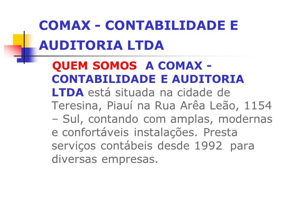 COMAX - CONTABILIDADE E AUDITORIA LTDA QUEM SOMOS A COMAX - CONTABILIDADE E AUDITORIA LTDA está situada na cidade de Teresina, Piauí na Rua Arêa Leão, 1154 – Sul, contando com amplas, modernas e confortáveis instalações.