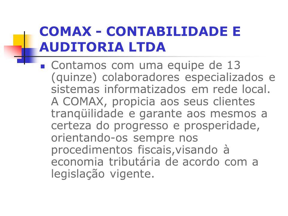 COMAX - CONTABILIDADE E AUDITORIA LTDA Contamos com uma equipe de 13 (quinze) colaboradores especializados e sistemas informatizados em rede local.