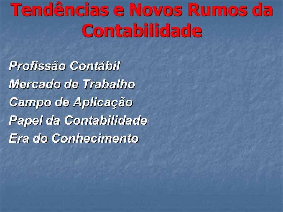 TENDÊNCIAS E NOVOS RUMOS DA CONTABILIDADE DA CONTABILIDADE José Corsino Raposo Castelo Branco