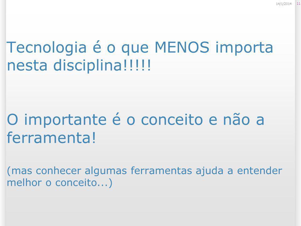 Tecnologia é o que MENOS importa nesta disciplina!!!!! O importante é o conceito e não a ferramenta! (mas conhecer algumas ferramentas ajuda a entende