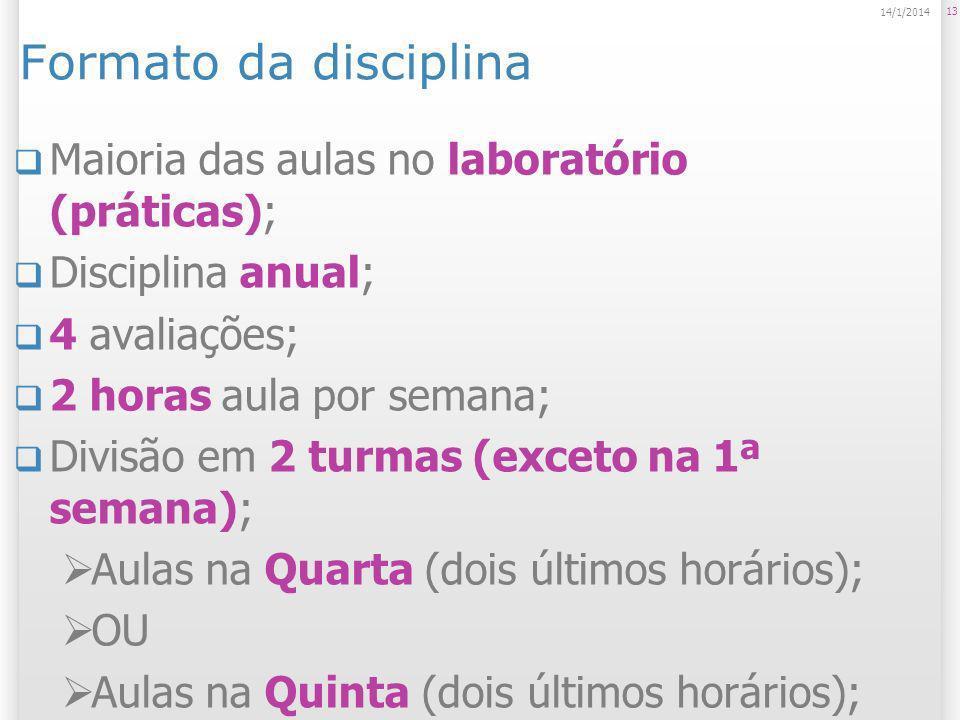 Formato da disciplina Maioria das aulas no laboratório (práticas); Disciplina anual; 4 avaliações; 2 horas aula por semana; Divisão em 2 turmas (excet