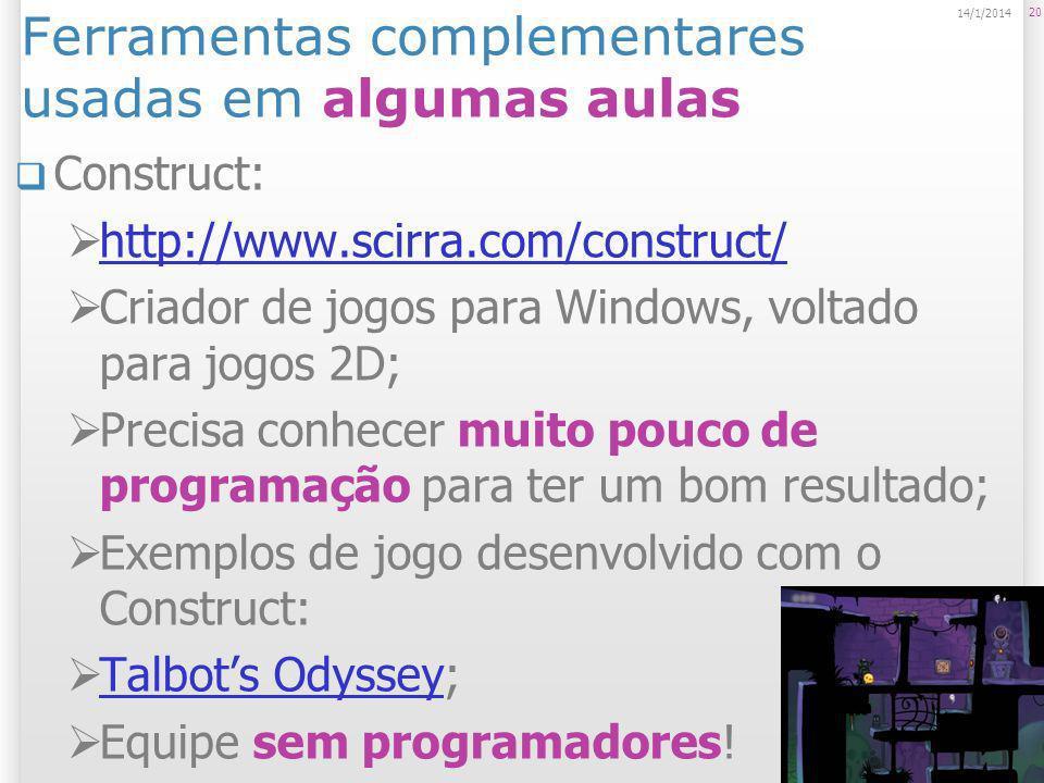 Ferramentas complementares usadas em algumas aulas Construct: http://www.scirra.com/construct/ Criador de jogos para Windows, voltado para jogos 2D; P