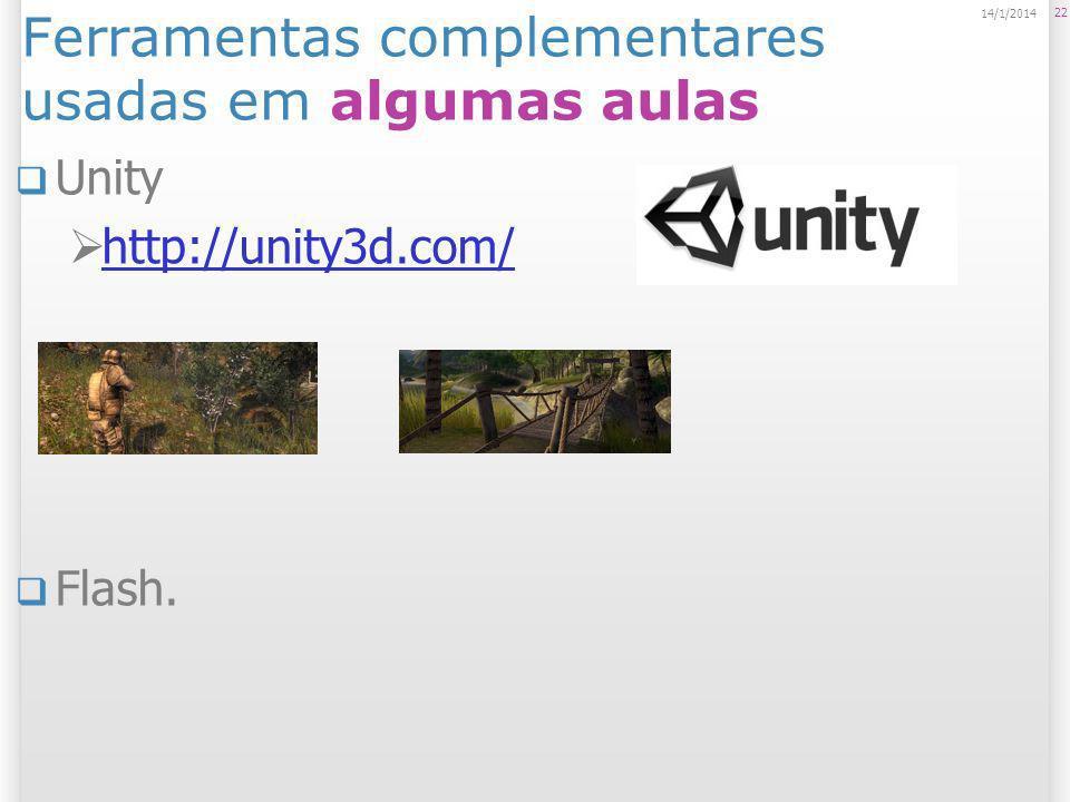 Ferramentas complementares usadas em algumas aulas Unity http://unity3d.com/ Flash. 22 14/1/2014