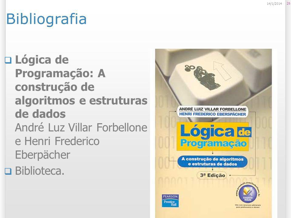 26 14/1/2014 Bibliografia Lógica de Programação: A construção de algoritmos e estruturas de dados André Luz Villar Forbellone e Henri Frederico Eberpä