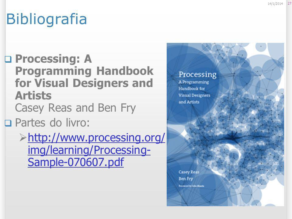27 14/1/2014 Bibliografia Processing: A Programming Handbook for Visual Designers and Artists Casey Reas and Ben Fry Partes do livro: http://www.proce