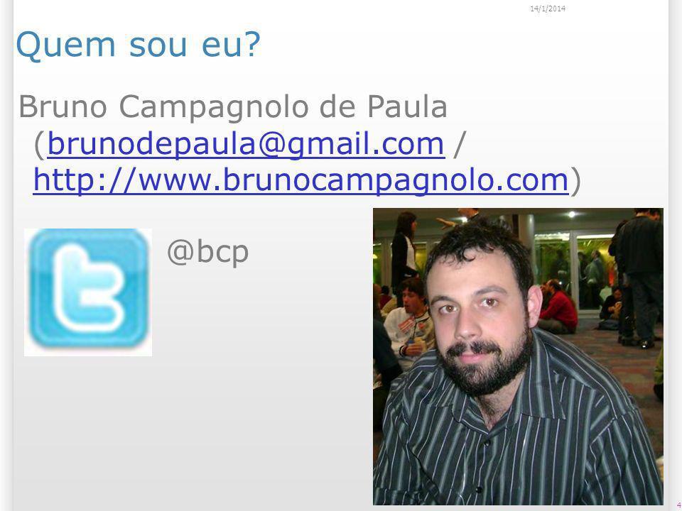 4 14/1/2014 Quem sou eu? Bruno Campagnolo de Paula (brunodepaula@gmail.com / http://www.brunocampagnolo.com)brunodepaula@gmail.com http://www.brunocam