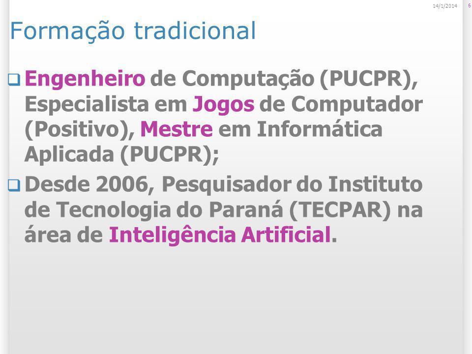 6 14/1/2014 Formação tradicional Engenheiro de Computação (PUCPR), Especialista em Jogos de Computador (Positivo), Mestre em Informática Aplicada (PUC